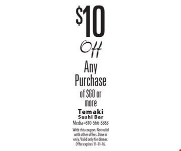 $10 Off Any Purchase of $60 or more. With this coupon. Not valid with other offers. Dine in only. Valid only for dinner. Offer expires 11-11-16.