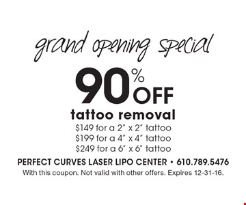 Grand Opening Special - 90% Off tattoo removal. $149 for a 2