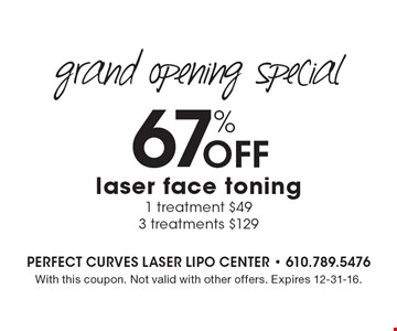 Grand Opening Special - 67% Off laser face toning. 1 treatment $493 • treatments $129. With this coupon. Not valid with other offers. Expires 12-31-16.