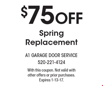 $75 Off Spring Replacement. With this coupon. Not valid with other offers or prior purchases. Expires 1-13-17.