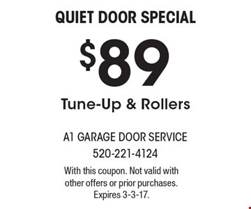Quiet Door Special – $89 Tune-Up & Rollers. With this coupon. Not valid with other offers or prior purchases. Expires 3-3-17.