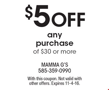 $5 OFF any purchase of $30 or more. With this coupon. Not valid with other offers. Expires 11-4-16.