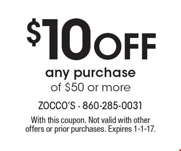 $10 Off any purchase of $50 or more. With this coupon. Not valid with other offers or prior purchases. Expires 1-1-17.