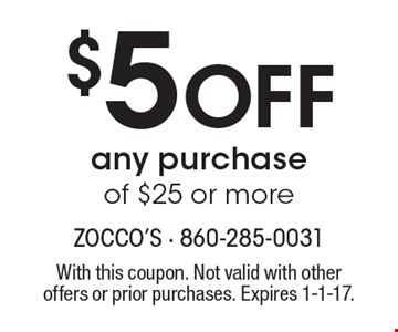 $5 Off any purchase of $25 or more. With this coupon. Not valid with other offers or prior purchases. Expires 1-1-17.