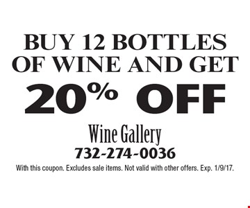 20% OFF BUY 12 BOTTLES OF WINE AND GET. With this coupon. Excludes sale items. Not valid with other offers. Exp. 1/9/17.
