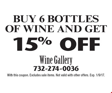 15% OFF BUY 6 BOTTLES OF WINE AND GET. With this coupon. Excludes sale items. Not valid with other offers. Exp. 1/9/17.