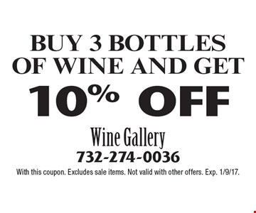 10% OFF BUY 3 BOTTLES OF WINE AND GET. With this coupon. Excludes sale items. Not valid with other offers. Exp. 1/9/17.