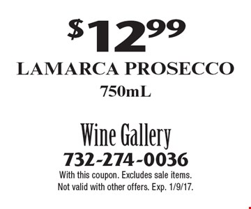 $12.99 Lamarca Prosecco 750mL. With this coupon. Excludes sale items. Not valid with other offers. Exp. 1/9/17.