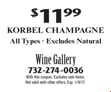 $11.99 Korbel Champagne All Types - Excludes Natural. With this coupon. Excludes sale items. Not valid with other offers. Exp. 1/9/17.