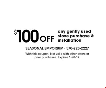 $100 Off any gently used stove purchase & installation. With this coupon. Not valid with other offers or prior purchases. Expires 1-20-17.