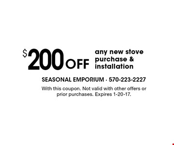 $200 Off any new stove purchase & installation. With this coupon. Not valid with other offers or prior purchases. Expires 1-20-17.