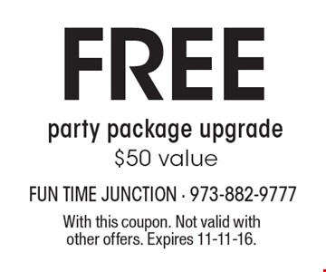 FREE party package upgrade. $50 value. With this coupon. Not valid with other offers. Expires 11-11-16.