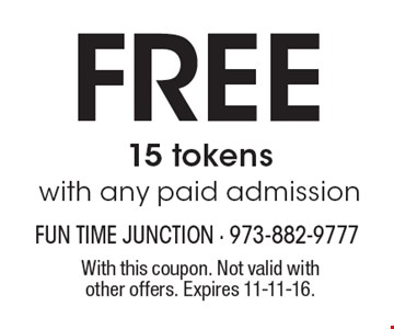 FREE 15 tokens with any paid admission. With this coupon. Not valid with other offers. Expires 11-11-16.