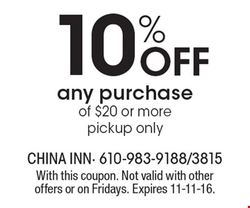 10% Off any purchaseof $20 or more, pickup only. With this coupon. Not valid with other offers or on Fridays. Expires 11-11-16.