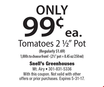 Only 99¢ ea. Tomatoes 2 1/2
