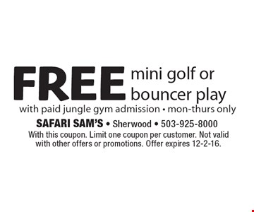 Free mini golf or bouncer play with paid jungle gym admission. Mon-Thurs only. With this coupon. Limit one coupon per customer. Not valid with other offers or promotions. Offer expires 12-2-16.
