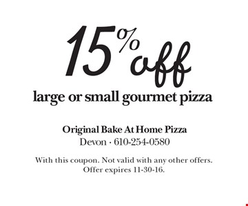 15% off large or small gourmet pizza. With this coupon. Not valid with any other offers. Offer expires 11-30-16.