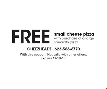 FREE small cheese pizza with purchase of a large specialty pizza. With this coupon. Not valid with other offers. Expires 11-18-16.