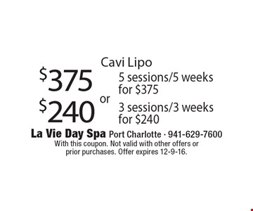 Cavi Lipo. $240 3 sessions/3 weeks for $240 or $375 5 sessions/5 weeks for $375. With this coupon. Not valid with other offers or prior purchases. Offer expires 12-9-16.