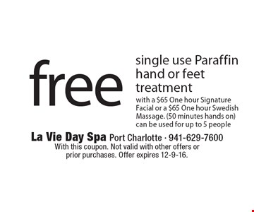 Free single use Paraffin hand or feet treatment with a $65 One hour Signature Facial or a $65 One hour Swedish Massage. (50 minutes hands on) can be used for up to 5 people. With this coupon. Not valid with other offers or prior purchases. Offer expires 12-9-16.