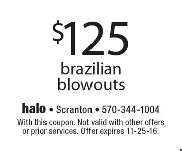 $125 brazilian blowouts. With this coupon. Not valid with other offers or prior services. Offer expires 11-25-16.