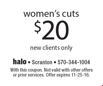 $20 women's cuts new clients only. With this coupon. Not valid with other offers or prior services. Offer expires 11-25-16.