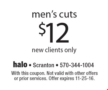 $12 men's cuts. New clients only. With this coupon. Not valid with other offers or prior services. Offer expires 11-25-16.