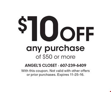$10 Off any purchase of $50 or more. With this coupon. Not valid with other offers or prior purchases. Expires 11-25-16.