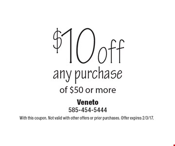 $10 off any purchase of $50 or more. With this coupon. Not valid with other offers or prior purchases. Offer expires 2/3/17.