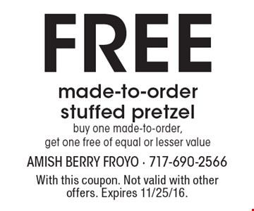 Free made-to-order stuffed pretzel. Buy one made-to-order, get one free of equal or lesser value. With this coupon. Not valid with other offers. Expires 11/25/16.