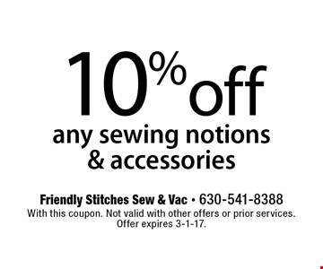 10% off any sewing notions & accessories. With this coupon. Not valid with other offers or prior services. Offer expires 3-1-17.