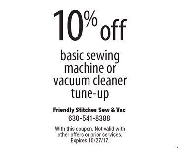 10% off basic sewing machine or vacuum cleaner tune-up. With this coupon. Not valid with other offers or prior services. Expires 10/27/17.
