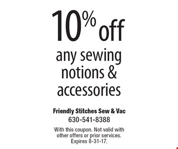 10% off any sewing notions & accessories. With this coupon. Not valid with other offers or prior services. Expires 8-31-17.