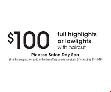 $100 full highlights or lowlights with haircut. With this coupon. Not valid with other offers or prior services. Offer expires 11-11-16.