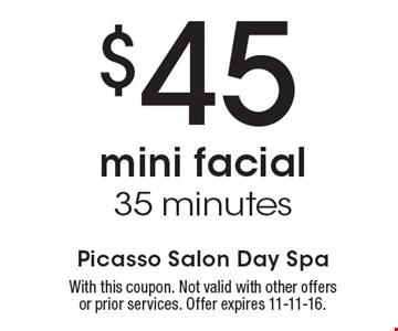 $45 mini facial, 35 minutes. With this coupon. Not valid with other offers or prior services. Offer expires 11-11-16.