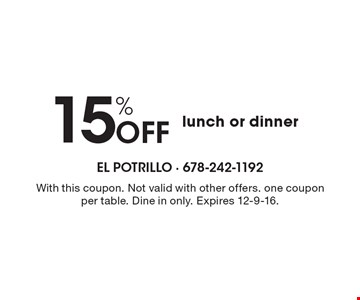 15% Off lunch or dinner. With this coupon. Not valid with other offers. one coupon per table. Dine in only. Expires 12-9-16.