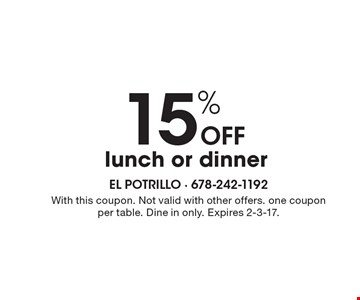 15% off lunch or dinner. With this coupon. Not valid with other offers. one coupon per table. Dine in only. Expires 2-3-17.