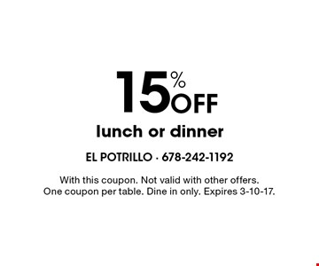 15% Off lunch or dinner. With this coupon. Not valid with other offers. One coupon per table. Dine in only. Expires 3-10-17.
