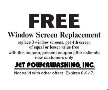 Free Window Screen Replacement replace 3 window screens, get 4th screen of equal or lesser value free with this coupon, present coupon after estimate new customers only. Not valid with other offers. Expires 6-9-17.