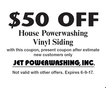 $50 Off House Powerwashing Vinyl Siding with this coupon, present coupon after estimate new customers only. Not valid with other offers. Expires 6-9-17.