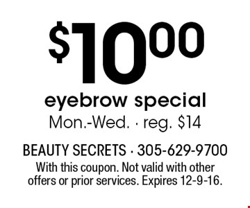 $10.00 eyebrow special Mon.-Wed. - reg. $14. With this coupon. Not valid with other offers or prior services. Expires 12-9-16.