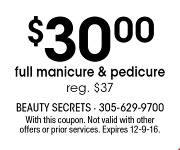 $30.00 full manicure & pedicure reg. $37. With this coupon. Not valid with other offers or prior services. Expires 12-9-16.