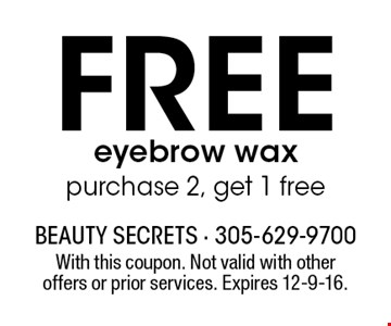 Free eyebrow wax purchase 2, get 1 free. With this coupon. Not valid with other offers or prior services. Expires 12-9-16.