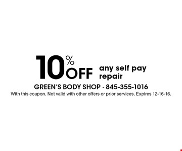 10% off any self pay repair. With this coupon. Not valid with other offers or prior services. Expires 12-16-16.