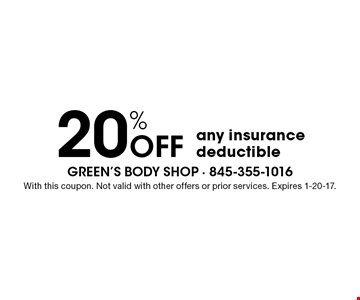20% Off any insurance deductible. With this coupon. Not valid with other offers or prior services. Expires 1-20-17.