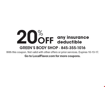 20% Off any insurance deductible. With this coupon. Not valid with other offers or prior services. Expires 10-13-17. Go to LocalFlavor.com for more coupons.
