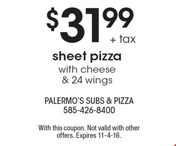 $31.99 + tax for a sheet pizza with cheese & 24 wings. With this coupon. Not valid with other offers. Expires 11-4-16.