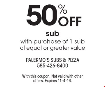 50% OFF sub with purchase of 1 sub of equal or greater value. With this coupon. Not valid with other offers. Expires 11-4-16.