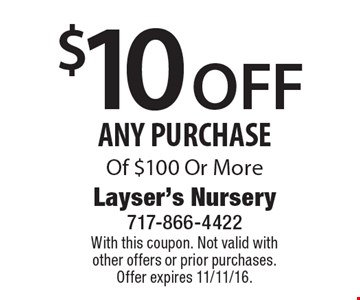 $10 OFF ANY PURCHASE Of $100 Or More. With this coupon. Not valid with other offers or prior purchases. Offer expires 11/11/16.