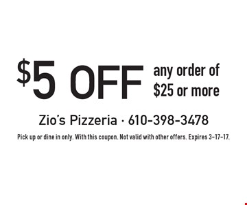 $5 off any order of $25 or more. Pick up or dine in only. With this coupon. Not valid with other offers. Expires 3-17-17.
